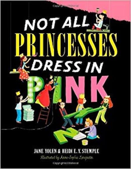 Not All Princesses Dress in Pink by Jane Yolen, E. Y. Stemple and illustrated by Anne-Sophie Lanquetin_50 Must-Read Books for Second Graders