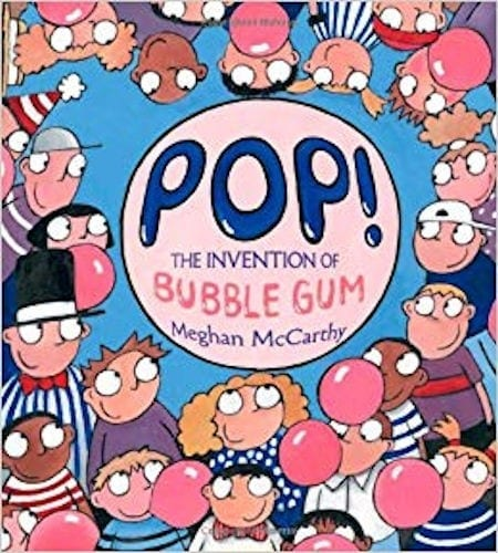 Pop! The Invention of Bubble Gum by Meghan McCarthy_50 Must-Read Books for Second Graders