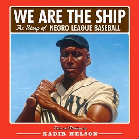 We Are the Ship: The Story of Negro League Baseball by Kadir Nelson_50 Must-Read Books for Second Graders