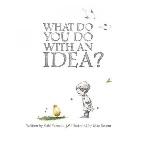What Do You Do With an Idea? by Kobi Yamada and illustrated by Mae Besom_50 Must-Read Books for Second Graders