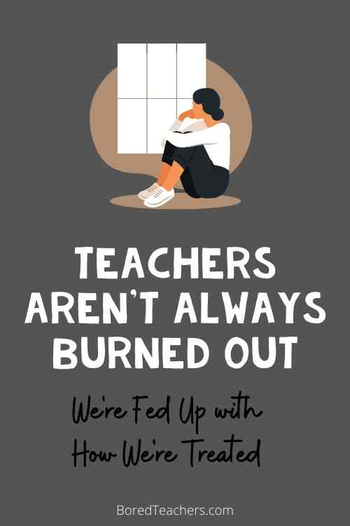 Teachers Aren't Always Burned Out - We're Fed Up with How We're Treated